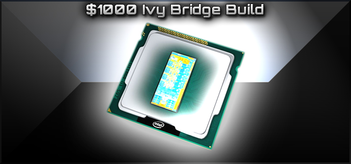 $962 Ivy Bridge Hardcore PC Gaming Build - May, 2012