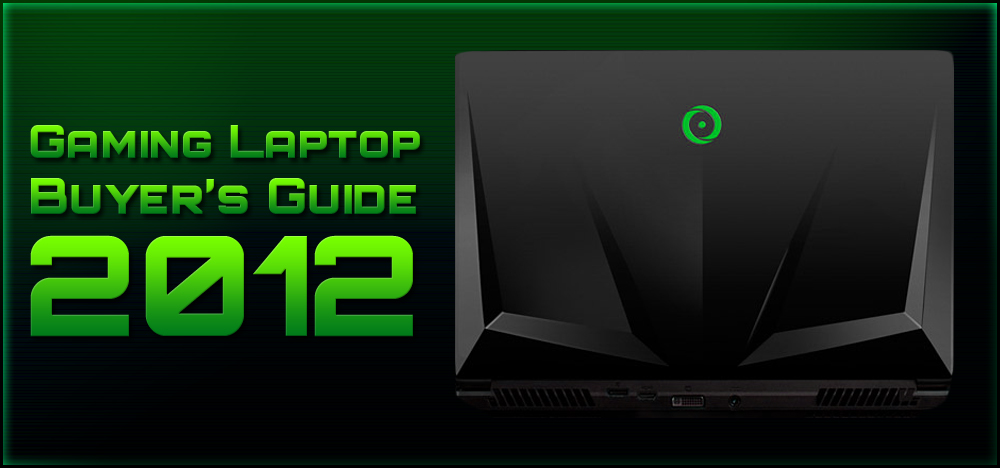Gaming Laptop Buyer's Guide - 2012 Edition