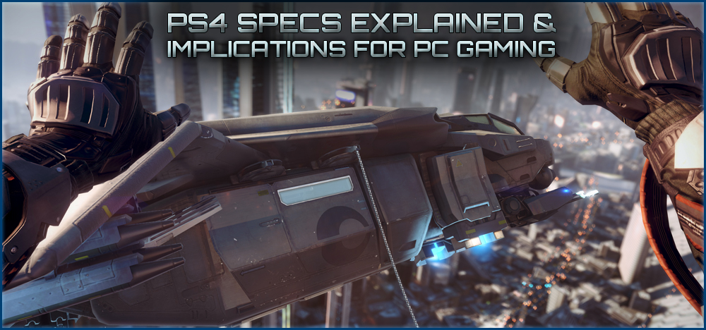 PS4 Hardware Specs Explained: Implications for PC Gaming & The Future