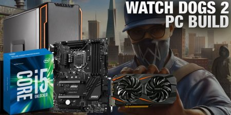 Watch Dogs 2 Gaming PC Build for Very High, 1080p Graphics